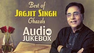 Best of Jagjit Singh Ghazals | Ghazal Hits | Audio Jukebox