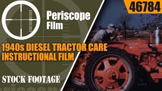 1940s DIESEL TRACTOR CARE  INSTRUCTIONAL FILM  MCCORMICK DEERING TRACTORS  46784