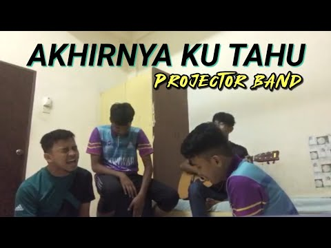 Projector Band - Akhirnya Ku Tahu ( Cover )