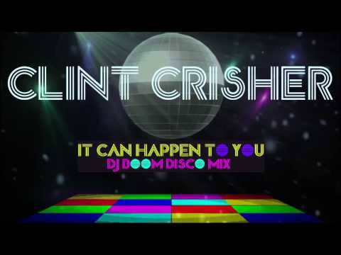 Clint Crisher - It Can Happen To You (DJ Boom Disco Mix)