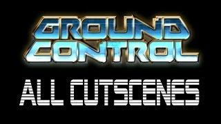Ground Control ALL CUTSCENES