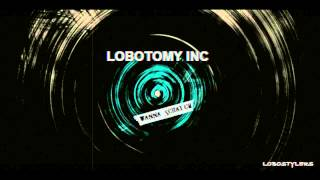 Lobotomy Inc - Wanna scratch (HQ Preview)