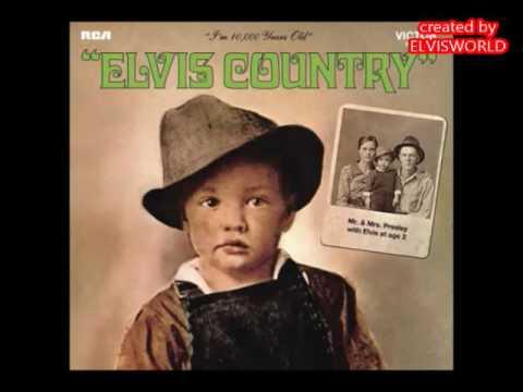 ELVIS PRESLEY,Elvis Country (I'm 10,000 Years Old)