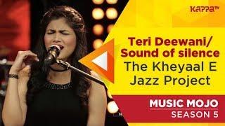 Teri Deewani/Sound of silence - The Kheyaal E Jazz Project - Music Mojo Season 5 - KappaTV