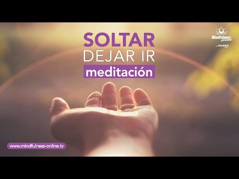 Aprender a soltar y dejar ir  | Desapego  | Meditacion Mindfulness Online