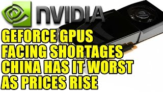 Nvidia GeForce GPUs Facing Shortages - Prices Rise By 15% | China Has It Worse