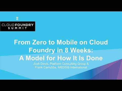 From Zero to Mobile on Cloud Foundry in 8 Weeks: A Model for How It Is Done - Josh Davis