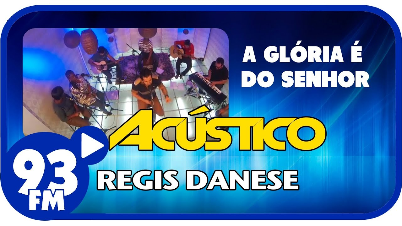Regis Danese - A GLÓRIA É DO SENHOR - Acústico 93 - AO VIVO - Junho de 2013