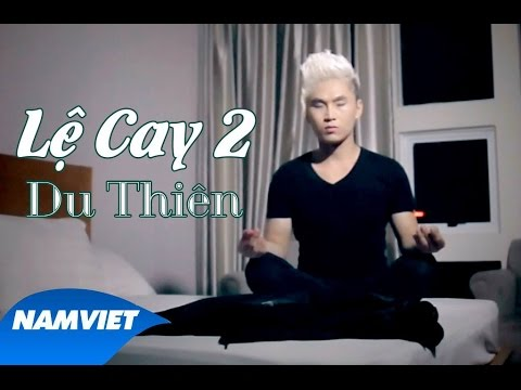 Lệ Cay 2 - Du Thiên - MUSIC VIDEO HD OFFICIAL