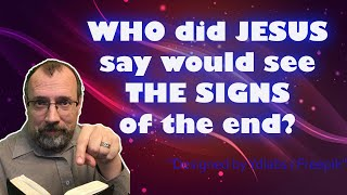 PROPHECY MADE SIMPLE - 5 - Who did Jesus say Would Witness Signs?
