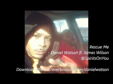 2013- Rescue Me- Daniel Watson ft. James Wilson