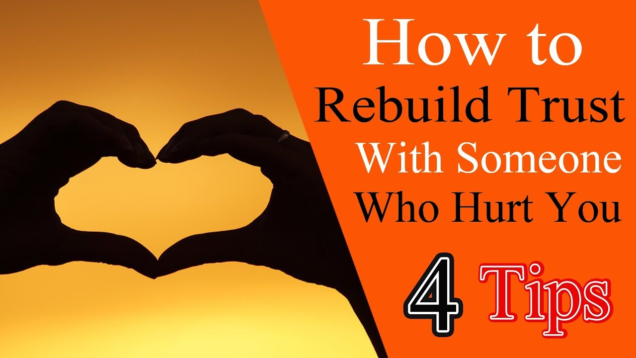 How To Rebuild Trust With Someone Who Hurt You Rebuilding Trust In