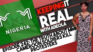 Keeping It Real With Adeola - Eps. 242 (The Truth About MMM; Cameroon Soldiers Kill Protesters)