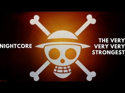 NightCore - The Very Very Very Strongest (One Piece OST)