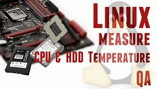 Q&A - How to measure CPU and Harddisk temperature in Linux ?