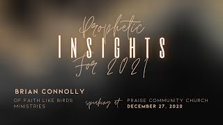 Prophetic Insights for 2021 | Brian Connolly | Faith Like Birds Ministries | 12.27.2020
