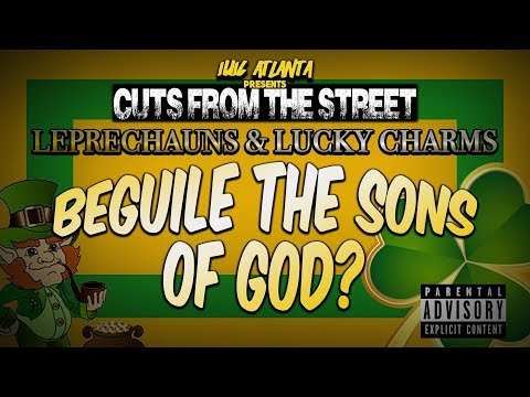 Cuts From the Street: Leprechauns & Lucky Charms Beguile the Sons of God? *Explicit Language*
