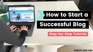 How to Start a Successful Blog (Step-by-Step Walkthrough for Beginners)