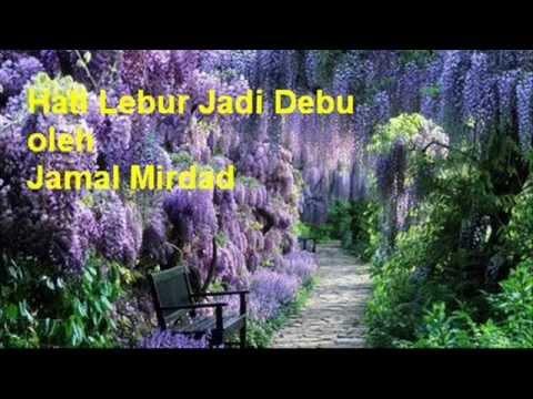 Hati Lebur Jadi Debu - Jamal Mirdad