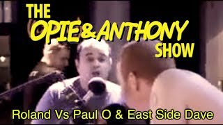 Opie & Anthony: Roland Vs Paul O & East Side Dave (12/12, 12/14/07)