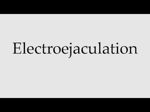 How to Pronounce Electroejaculation