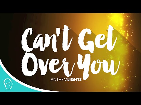 Can't Get Over You-Anthem Lights (Lyrics)