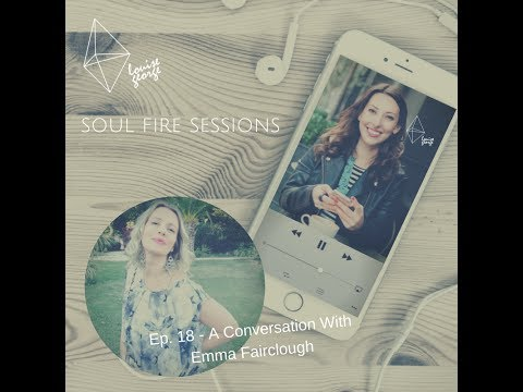 #SoulFire Sessions Podcast - Louise George In Conversation With Emma Fairclough