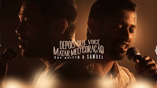 DEPOIS QUE VOCÊ MATAR MEU CORAÇÃO   Edy Britto e Samuel (Clipe Oficial)