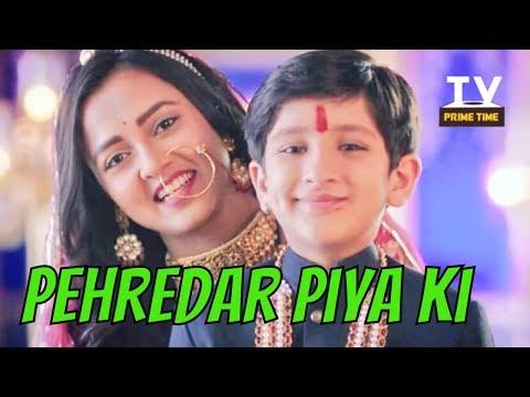 Ratan ko hoga Dia se Pyaar   Pehredar Piya Ki   टीवी प्राइम टाइम हिन्दी