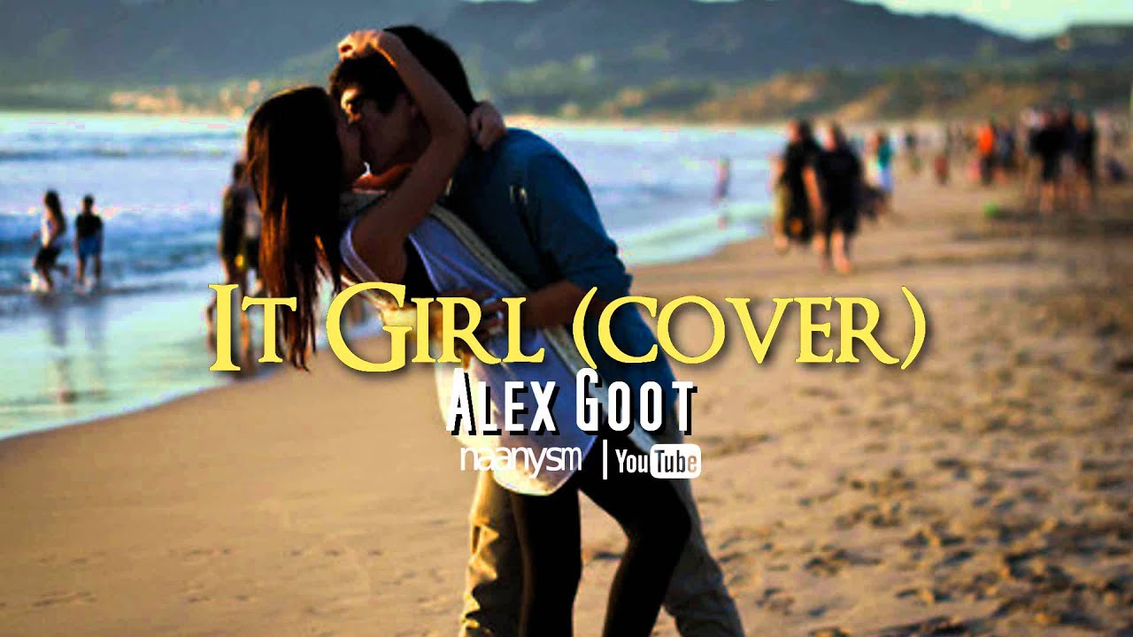 Alex goot it girl