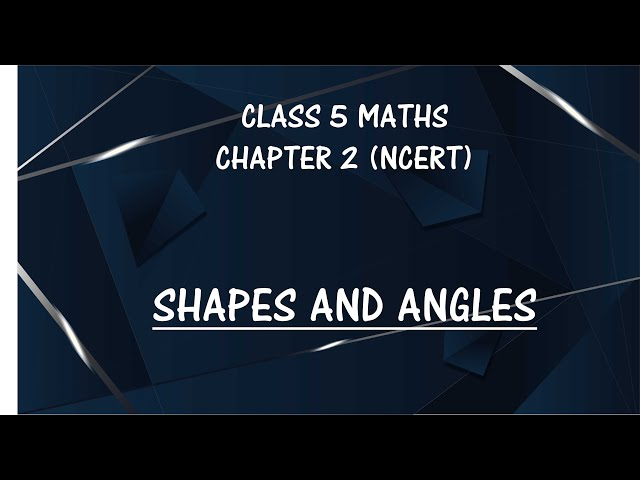 'Shapes And Angles' Class 5th Maths Chapter 2 CBSE / NCERT