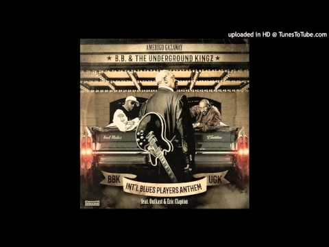 B.B & The Underground Kingz-  Int'l Blues Players Ft Outkast & Eric Clapton