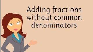 Adding fractions without coṁmon denominators