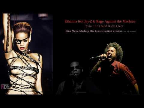 Rihanna ft JayZ and Rage Against the Machine  Take the Hard Bulls Over Bliix Metal Mashup Remix
