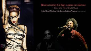Rihanna ft. Jay-Z and Rage Against the Machine - Take the Hard Bulls Over (Bliix Metal Mashup Remix)