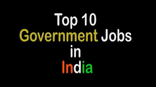 Top 10 Government Jobs in India(Here is the list of top 10 government Jobs in India. Many a times people are not aware of the best government jobs in India. When it comes to Government Jobs ..., 2016-03-28T06:54:05.000Z)