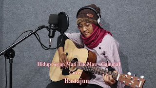 Hidup Segan Mati Tak Mau - Gamma1 (Cover) Hastajun Ilona Zoe