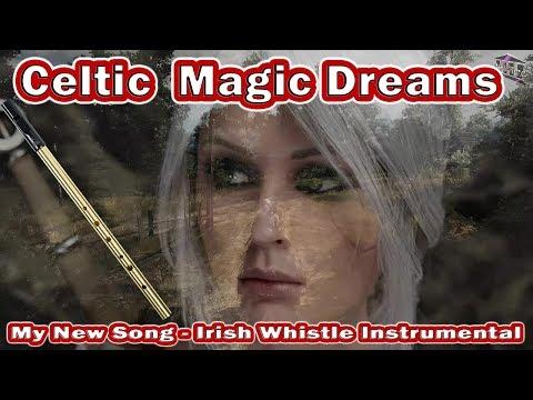 My New Song – Celtic Magic Dreams - Irish Whistle  [2018] [Full HD]