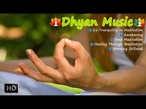 AMAZING MEDITATION MUSIC: RELAXING YOUR MIND, BODY AND SOUL - DHYAN MUSIC