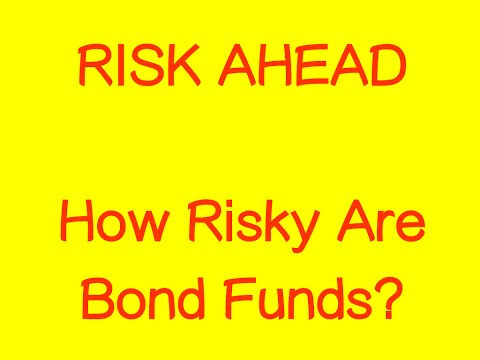 Risk Ahead - How Risky Are Bond Funds