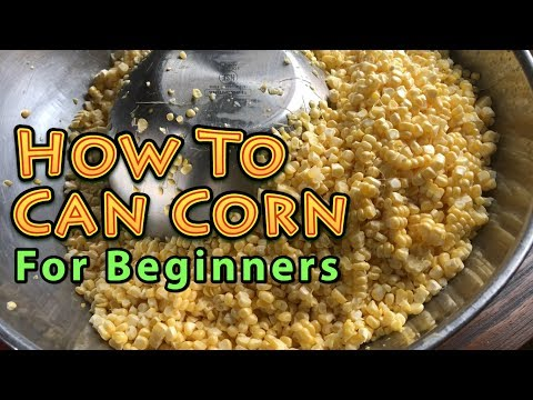 How To Can Food For Beginners CORN