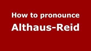 How to pronounce Althaus-Reid (Spanish/Argentina)  - PronounceNames.com