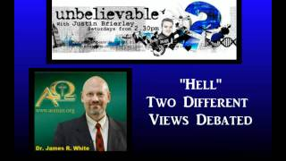 Dr. James White - Two Different Views on Hell Debated (Unbelievable Radio Program)