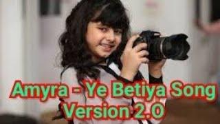 Ye Betiya Song - Amyra Version 2.O | YE BETIYA Full Official Song