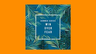 Win Over Fear: Overcoming Fears of Our Future CVCHURCH Online 07.26.20