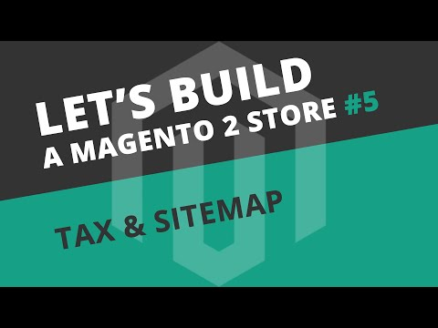 Let's build a Magento 2 store: Ep05 - Customer Configuration, TAX + Sitemap