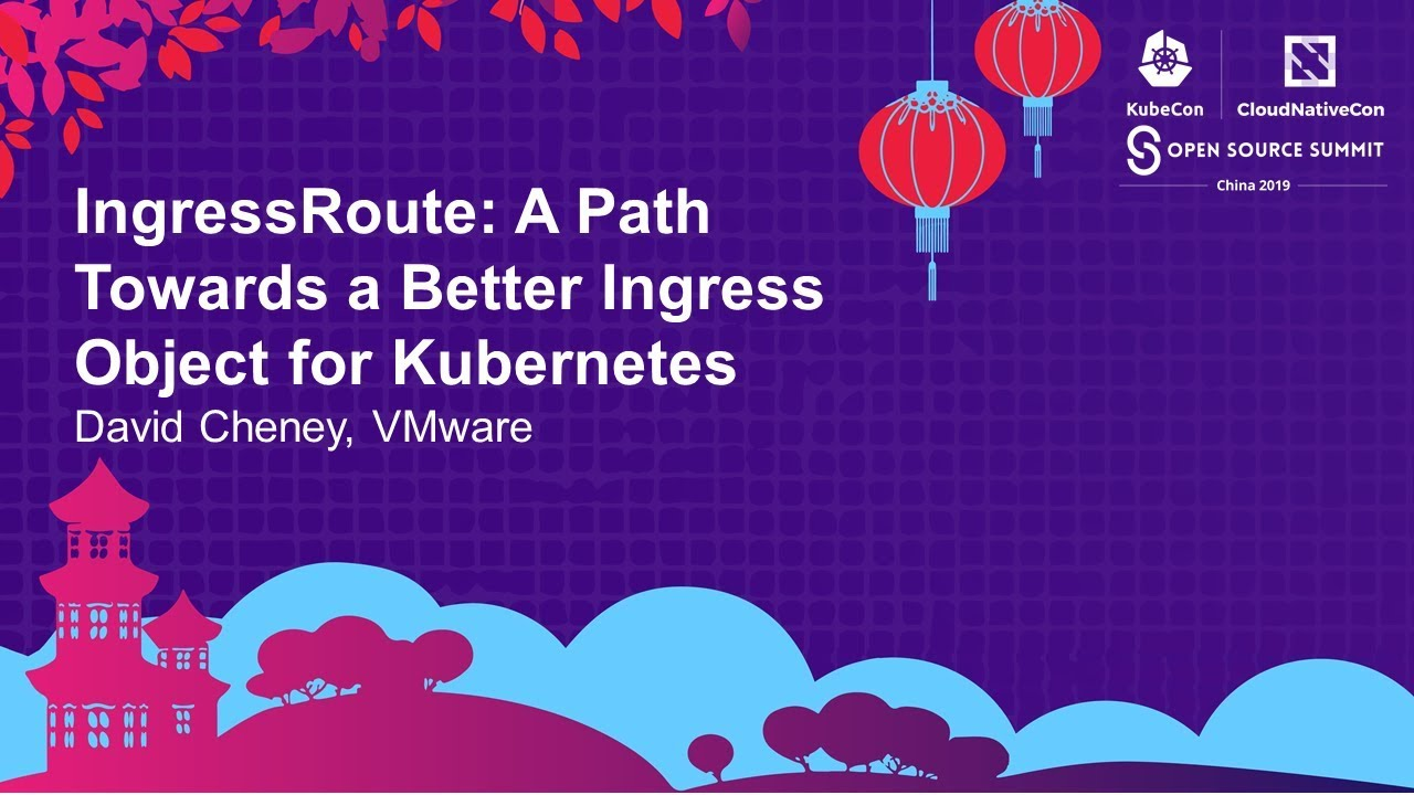 IngressRoute: A Path Towards a Better Ingress Object for Kubernetes - David  Cheney, VMware