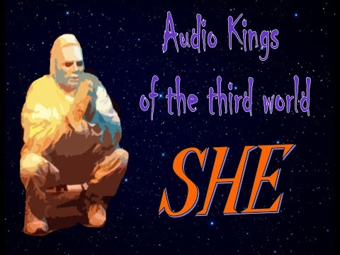 SHE  by  Audio Kings of the third world