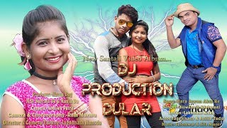 Dj Production Dular New santali video 2018