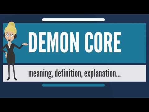 What is DEMON CORE? What does DEMON CORE mean? DEMON CORE meaning, definition & explanation